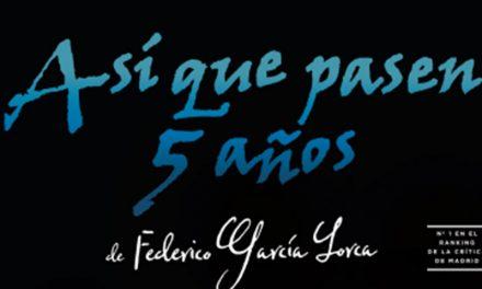 El Teatro Federico García Lorca acoge la obra del poeta del que toma su nombre 'Así que pasen 5 años'